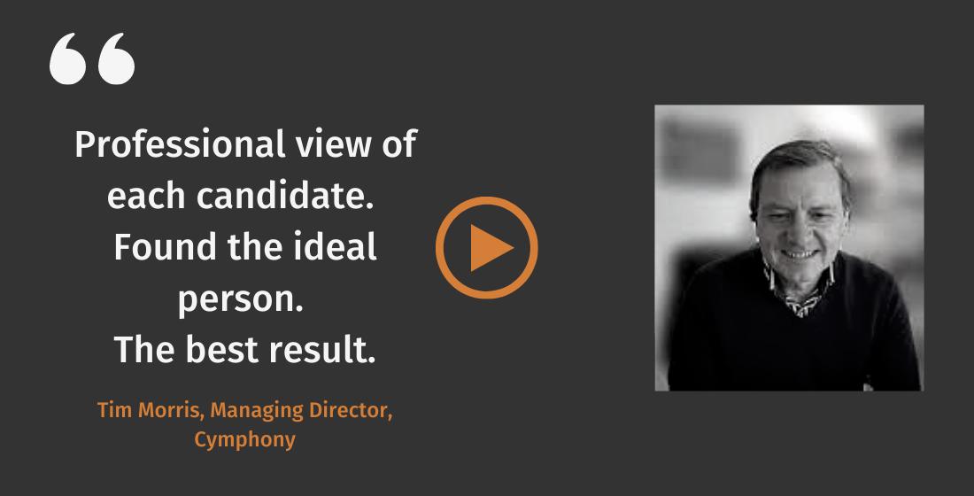 Client Testimonial Tim Morris, Managing Director Cymphony Douglas Jackson The best Result recruitment